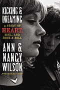 Kicking and Dreaming: A Story of Heart, Soul, and Rock and Roll Cover