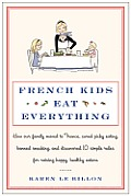 French Kids Eat Everything: How Our Family Moved to France, Cured Picky Eating, Banned Snacking, and Discovered 10 Simple Rules for Raising Happy, Cover