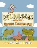 Goldilocks and the Three Dinosaurs: As Retold by Mo Willems Cover