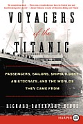 Voyagers of the Titanic: Passengers, Sailors, Shipbuilders, Aristocrats, and the Worlds They Came from (Large Print)