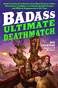 Badass Ultimate Deathmatch Skull Crushing True Stories of the Most Hardcore Duels Showdowns Fistfights Last Stands Suicide Charges & Milit