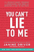 You Cant Lie to Me The Revolutionary Program to Supercharge Your Inner Lie Detector & Get to the Truth