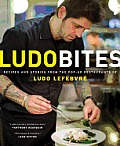 LudoBites Recipes & Stories from the Pop Up Restaurants of Ludo Lefebvre