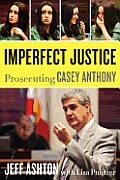 Imperfect Justice Prosecuting Casey Anthony