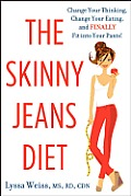 The Skinny Jeans Diet: Change Your Thinking, Change Your Eating, and Finally Fit Into Your Pants!