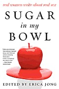 Sugar in My Bowl: Real Women Write about Real Sex Cover