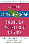 La Guia de Buena Salud Sobre la Artritis y Tu Vida = The Buena Salud Guide to Arthritis and Your Life (Guia de Buena Salud)