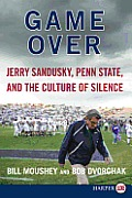 Game Over: Jerry Sandusky, Penn State, and the Culture of Silence (Large Print)