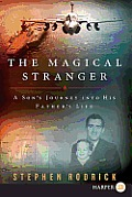 The Magical Stranger: A Son's Journey Into His Father's Life (Large Print)