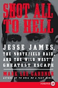 Shot All to Hell LP: Jesse James, the Northfield Raid, and the Wild West's Greatest Escape (Large Print)
