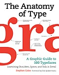 Anatomy of Type A Graphic Guide to 100 Typefaces