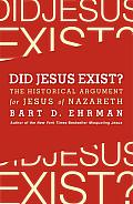 Did Jesus Exist The Historical Argument for Jesus of Nazareth