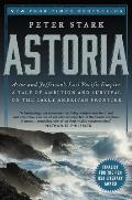 Astoria: Astor & Jefferson's Lost Pacific Empire: A Tale Of Ambition & Survival On The Early American... by Peter Stark