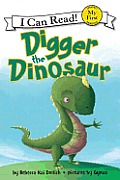 Digger the Dinosaur (My First I Can Read) Cover