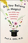 Do You Believe in Magic The Sense & Nonsense of Alternative Medicine