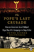 The Pope's Last Crusade LP: How an American Jesuit Helped Pope Pius XI's Campaign to Stop Hitler (Large Print)