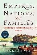 Empires Nations & Families A New History of the North American West 1800 1860