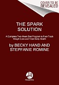 Spark Solution A Complete Two Week Diet Program to Fast Track Weight Loss & Total Body Health