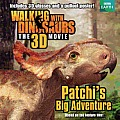 Walking with Dinosaurs: Patchi's Big Adventure [With Poster and 3-D Glasses] (Walking with Dinosaurs)