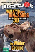 Walking with Dinosaurs: The Winter Ground (I Can Read!: Level 2)