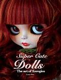Super Cute Dolls: The Art of Erregiro