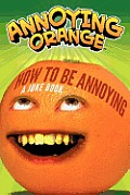Annoying Orange: How to Be Annoying: A Joke Book (Annoying Orange)