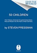 50 Children: One Ordinary American Couple's Extraordinary Rescue Mission Into The Heart Of Nazi Germany by Steven Pressman