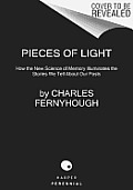 Pieces of Light How the New Science of Memory Illuminates the Stories We Tell about Our Pasts