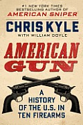American Gun A History of the U S in 10 Firearms