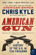 American Gun: A History Of The U.S. In Ten Firearms by Chris Kyle
