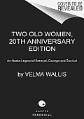 Two Old Women 20th Anniversary Edition An Alaska Legend of Betrayal Courage & Survival