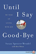 Until I Say Good-Bye LP: My Year of Living with Joy (Large Print)