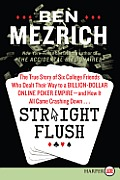 Straight Flush LP: The True Story of Six College Friends Who Dealt Their Way to a Billion-Dollar Online Poker Empire--And How It All Came (Large Print)
