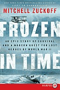Frozen in Time LP: An Epic Story of Survival and a Modern Quest for Lost Heroes of World War II (Large Print)