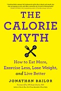 Calorie Myth: How To Eat More, Exercise Less, Lose Weight, and Live Better (14 Edition)