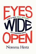 Eyes Wide Open How to Make Smart Decisions in a Confusing World