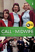 Call the Midwife #03: Call the Midwife, Volume 3: Farewell to the East End