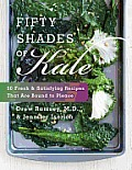 Fifty Shades of Kale Fifty Fresh & Satisfying Recipes That Are Bound to Please