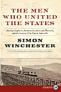 The Men Who United the States: America's Explorers, Inventors, Eccentrics and Mavericks, at the Creation of One Nation, Indivisible (Large Print)