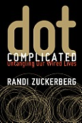 Dot Complicated Untangling our Wired Lives