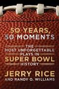 50 Years, 50 Moments: The Most Unforgettable Plays in Super Bowl History