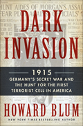 Dark Invasion 1915 Germanys Secret War & the Hunt for the First Terrorist Cell in America