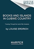 Books & Islands in Ojibwe Country Traveling Through the Land of My Ancestors