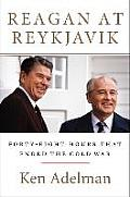 Reagan at Reykjavik: Forty-Eight Hours That Ended the Cold War