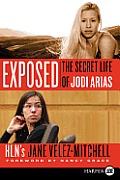 Exposed: The Secret Life of Jodi Arias (Large Print)