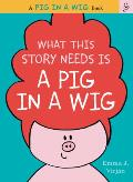 What This Story Needs Is a Pig in a Wig (Pig in a Wig Book)