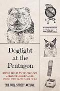 Dogfight at the Pentagon: Sergeant Dogs, Grumpy Cats, Wallflower Wingmen, and Other Lunacy from the Wall Street Journal's A-Hed Column