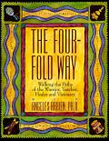 Four Fold Way Walking the Paths of the Warrior Teacher Healer & Visionary