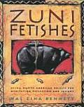 Zuni Fetishes Using Native American Sacred Objects for Meditation Reflection & Insight