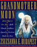 Grandmother Moon Lunar Magic In Our Lives Spells Rituals Goddesses Legends & Emotions